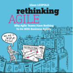Rethinking Agile, Why Agile Teams has nothing to do with Business Agility